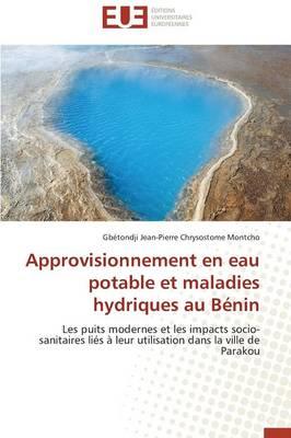 Approvisionnement En Eau Potable Et Maladies Hydriques Au B nin - Omn.Univ.Europ. (Paperback)