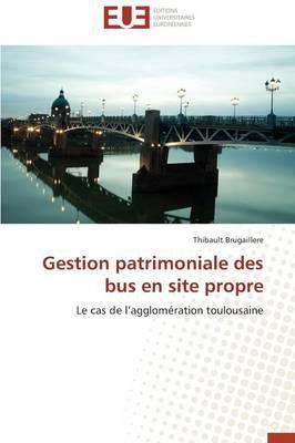 Gestion Patrimoniale Des Bus En Site Propre - Omn.Univ.Europ. (Paperback)