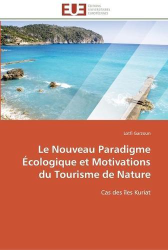 Le Nouveau Paradigme �cologique Et Motivations Du Tourisme de Nature - Omn.Univ.Europ. (Paperback)