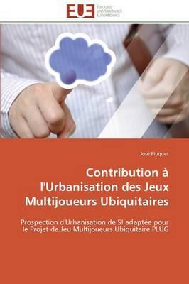 Contribution l'Urbanisation Des Jeux Multijoueurs Ubiquitaires - Omn.Univ.Europ. (Paperback)