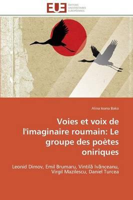 Voies Et Voix de l'Imaginaire Roumain: Le Groupe Des Po�tes Oniriques - Omn.Univ.Europ. (Paperback)