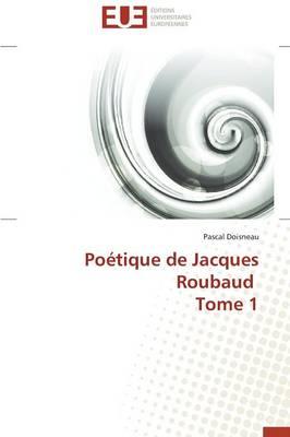 Po�tique de Jacques Roubaud Tome 1 - Omn.Univ.Europ. (Paperback)