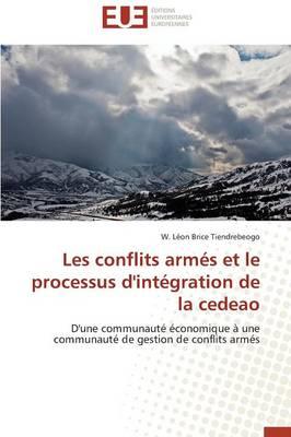 Les Conflits Arm�s Et Le Processus d'Int�gration de la Cedeao - Omn.Univ.Europ. (Paperback)