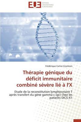 Th�rapie G�nique Du D�ficit Immunitaire Combin� S�v�re Li� � l'x - Omn.Univ.Europ. (Paperback)