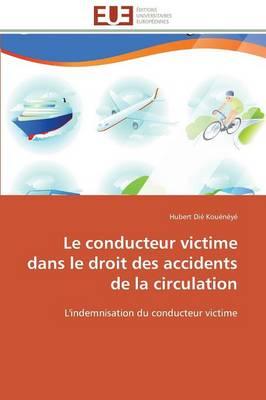 Le Conducteur Victime Dans Le Droit Des Accidents de la Circulation - Omn.Univ.Europ. (Paperback)