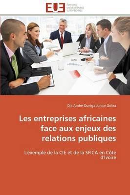 Les Entreprises Africaines Face Aux Enjeux Des Relations Publiques - Omn.Univ.Europ. (Paperback)