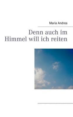 Denn Auch Im Himmel Will Ich Reiten (Paperback)