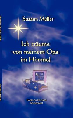 Ich Tr Ume Von Meinem Opa Im Himmel! (Paperback)