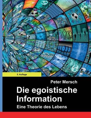 Die egoistische Information: Eine Theorie des Lebens (Paperback)