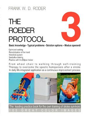 The Roeder Protocol 3 - Basic Knowledge - Typical Problems - Solution Options - Modus Operandi - Optimized Walking - Remobilization of the Hand - PB-Color (Paperback)