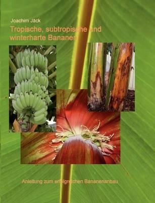 Tropische, Subtropische Und Winterharte Bananen (Paperback)