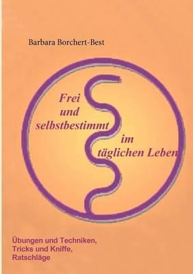 Frei Und Selbstbestimmt Im T glichen Leben (Paperback)