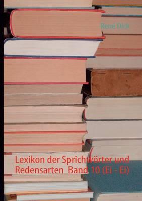 Lexikon Der Sprichw Rter Und Redensarten Band 10 (Ei - Ei) (Paperback)