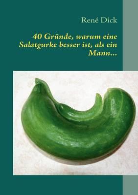 40 Gr Nde, Warum Eine Salatgurke Besser Ist, ALS Ein Mann... (Paperback)