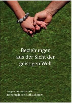 Beziehungen Aus Der Sicht Der Geistigen Welt (Paperback)
