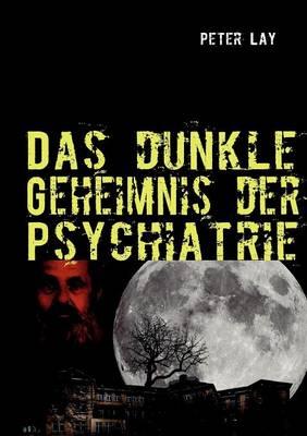 Das Dunkle Geheimnis Der Psychiatrie (Paperback)
