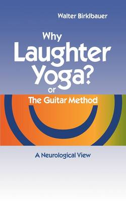 Why Laughter Yoga or the Guitar Method (Paperback)