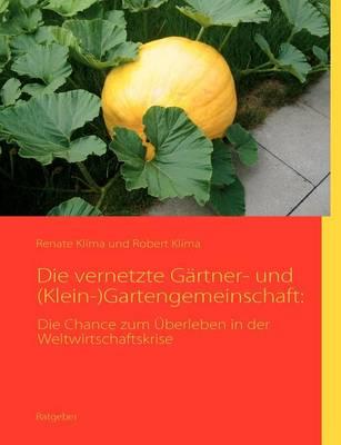 Die Vernetzte G Rtner- Und (Klein-)Gartengemeinschaft (Paperback)