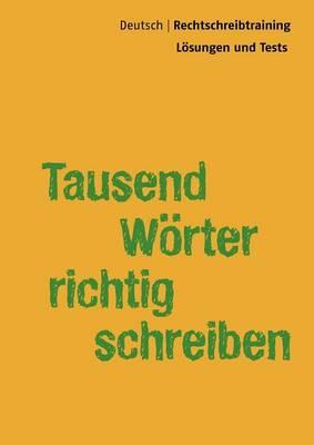 Tausend W Rter Richtig Schreiben - L Sungsbuch (Paperback)