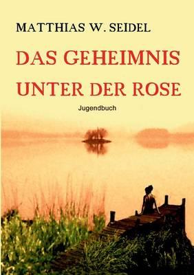 Das Geheimnis Unter Der Rose (Paperback)