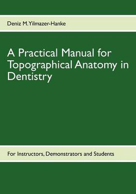 A Practical Manual for Topographical Anatomy in Dentistry (Paperback)