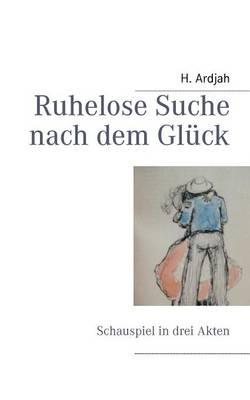 Ruhelose Suche nach dem Gluck: Schauspiel in drei Akten (Paperback)