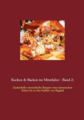 Kochen & Backen Im Mittelalter - Band 2 (Paperback)