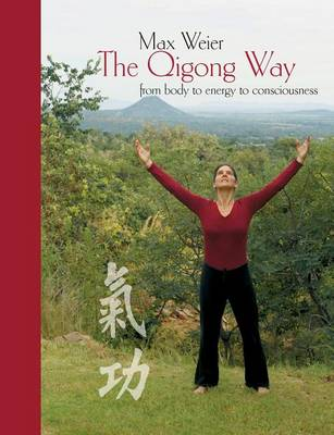 The Qigong Way - From Body to Consciousness (Paperback)
