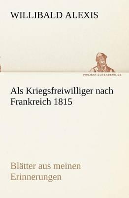 ALS Kriegsfreiwilliger Nach Frankreich 1815 (Paperback)
