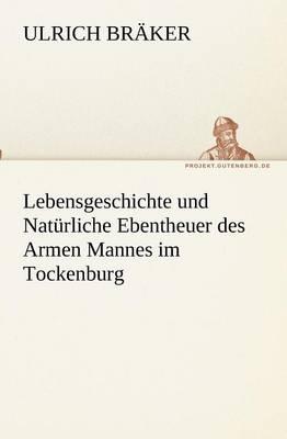 Lebensgeschichte Und Naturliche Ebentheuer Des Armen Mannes Im Tockenburg (Paperback)