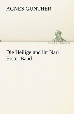 Die Heilige Und Ihr Narr. Erster Band (Paperback)