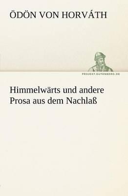 Himmelwarts Und Andere Prosa Aus Dem Nachlass (Paperback)