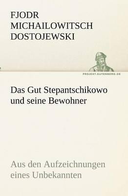Das Gut Stepantschikowo Und Seine Bewohner (Paperback)