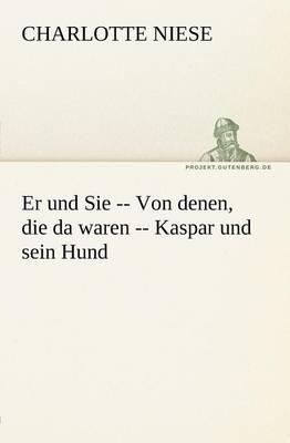 Er Und Sie -- Von Denen, Die Da Waren -- Kaspar Und Sein Hund (Paperback)