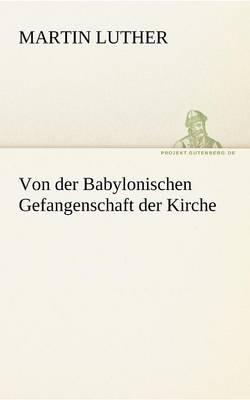 Von Der Babylonischen Gefangenschaft Der Kirche (Paperback)