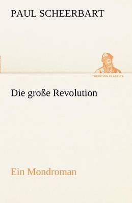 Die Grosse Revolution. Ein Mondroman (Paperback)