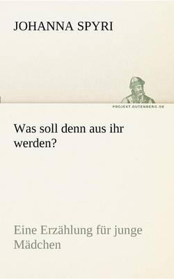 Was Soll Denn Aus Ihr Werden? (Paperback)