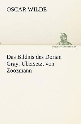 Das Bildnis Des Dorian Gray. Ubersetzt Von Zoozmann (Paperback)