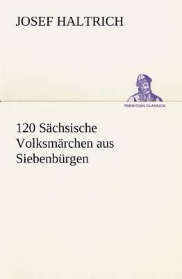 120 Sachsische Volksmarchen Aus Siebenburgen (Paperback)