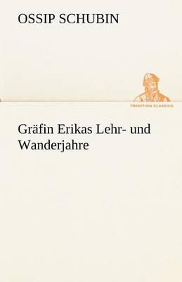 Grafin Erikas Lehr- Und Wanderjahre (Paperback)
