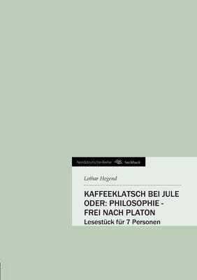 Kaffeeklatsch Bei Jule Oder: Philosophie - Frei Nach Platon (Paperback)