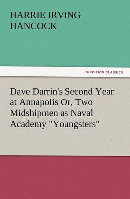 Dave Darrin's Second Year at Annapolis Or, Two Midshipmen as Naval Academy Youngsters (Paperback)