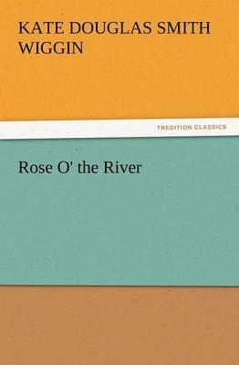 Rose O' the River (Paperback)