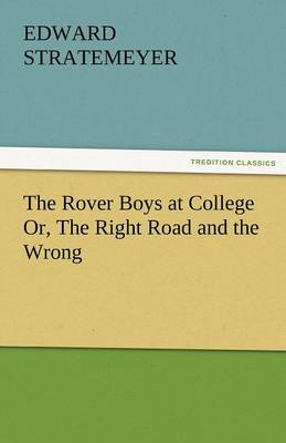The Rover Boys at College Or, the Right Road and the Wrong (Paperback)