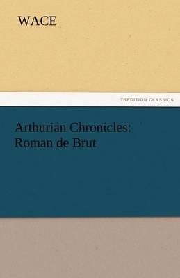 Arthurian Chronicles: Roman de Brut (Paperback)