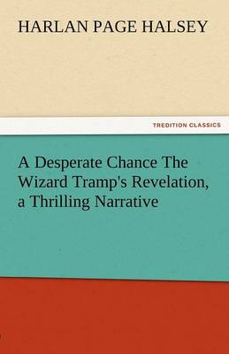 A Desperate Chance the Wizard Tramp's Revelation, a Thrilling Narrative (Paperback)