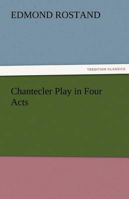 Chantecler Play in Four Acts (Paperback)