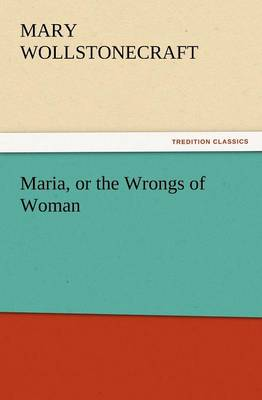 Maria, or the Wrongs of Woman (Paperback)