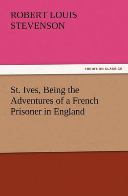 St. Ives, Being the Adventures of a French Prisoner in England (Paperback)