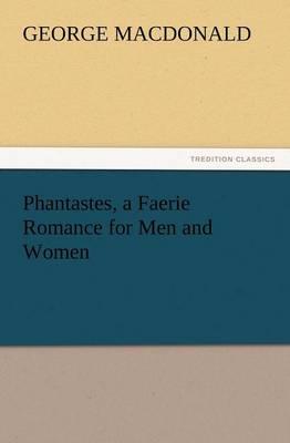 Phantastes, a Faerie Romance for Men and Women (Paperback)
